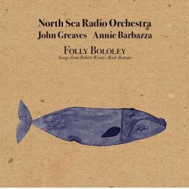 Folly Bololey (Songs From Robert Wyatt's Rock Bottom) - North Sea Radio Orchestra