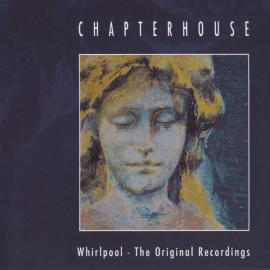 Whirlpool - The Original Recordings - Chapterhouse