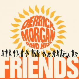 Derrick Morgan And His Friends - Derrick Morgan