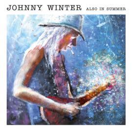 Also In Summer - Johnny Winter