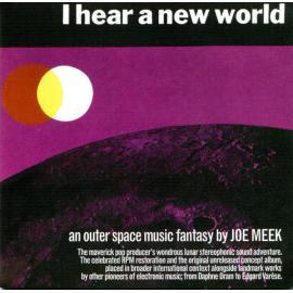 I Hear A New World. An Outerspace Music Fantasy By Joe Meek (The Pioneers Of Electronic Music) - Joe Meek