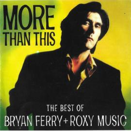 More Than This - The Best Of Bryan Ferry + Roxy Music - Bryan Ferry
