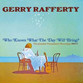 Who Knows What The Day Will Bring? (The Complete Transatlantic Recordings 1969-71) - Gerry Rafferty