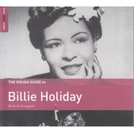 The Rough Guide To Billie Holiday (Birth Of A Legend) - Billie Holiday