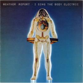 I Sing The Body Electric - Weather Report