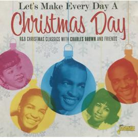 Let's Make Every Day A Christmas Day (R&B Christmas Classics With Charles Brown And Friends) - Various Production