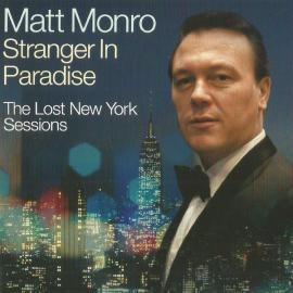 Stranger In Paradise - The Lost New York Sessions - Matt Monro