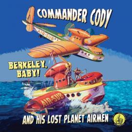 Berkeley, Baby! - Commander Cody And His Lost Planet Airmen