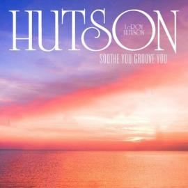 Soothe You Groove You - Leroy Hutson