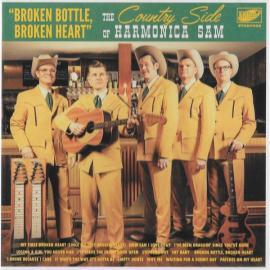Broken Bottle, Broken Heart - The Country Side Of Harmonica Sam