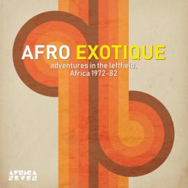 Afro Exotique - Adventures In Leftfield Africa 1972-1982 - Various Production