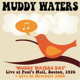 Muddy Waters Day - Live At Paul's Mall, Boston, 1976 + Live In Newport 1960 - Muddy Waters