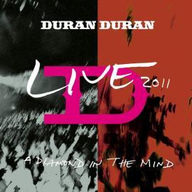 Live 2011 (A Diamond In The Mind) - Duran Duran