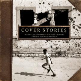 Cover Stories: Brandi Carlile Celebrates 10 Years Of The Story - An Album To Benefit War Child - Various Production