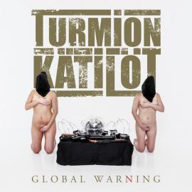 Global Warning - Turmion Kätilöt