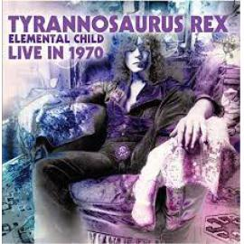 Elemental Child (Live In 1970) - Tyrannosaurus Rex