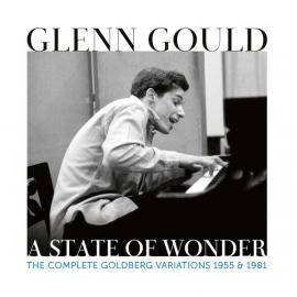Glenn Gould: A State Of Wonder - The Complete Goldberg Variations 1955 & 1981 - Glenn Gould
