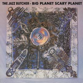 Big Planet Scarey Planet  - The Jazz Butcher