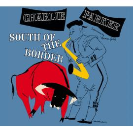 South Of The Border - Charlie Parker