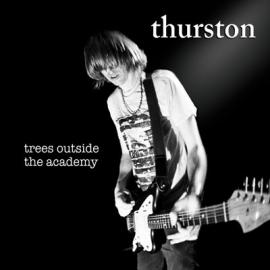 Trees Outside The Academy - Thurston Moore