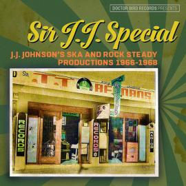 Sir J.J. Special (J.J. Johnson's Ska And Rock Steady Productions 1966-1968) - Various Production