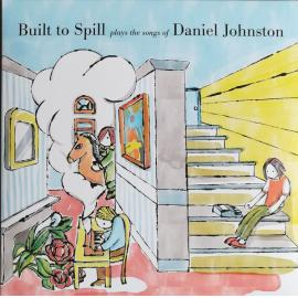 Built To Spill Plays The Songs Of Daniel Johnston - Built To Spill