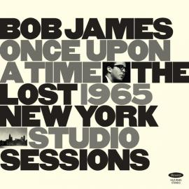 Once Upon A Time: The Lost 1965 New York Studio Sessions - Bob James