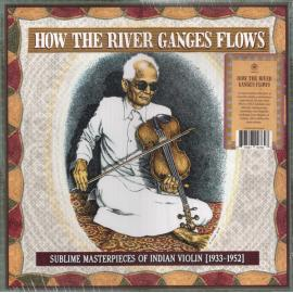 How The River Ganges Flows (Sublime Masterpieces Of Indian Violin [1933-1952]) - Various Production