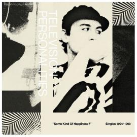 Some Kind Of Happiness? Singles 1994-1999 - Television Personalities