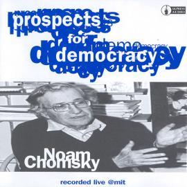 Prospects For Democracy (Recorded Live @MIT) - Noam Chomsky