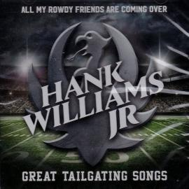 All My Rowdy Friends Are Coming Over: Great Tailgating Songs - Hank Williams Jr.