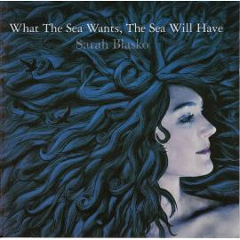 What The Sea Wants, The Sea Will Have - Sarah Blasko