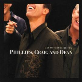 Let My Words Be Few - Phillips, Craig & Dean
