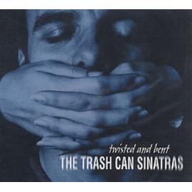 Twisted And Bent - The Trash Can Sinatras