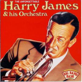The Unforgettable Harry James & His Orchestra - Harry James And His Orchestra