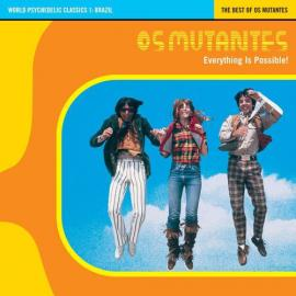 Everything Is Possible! - The Best Of Os Mutantes - Os Mutantes