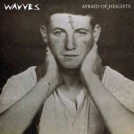 Afraid Of Heights - Wavves