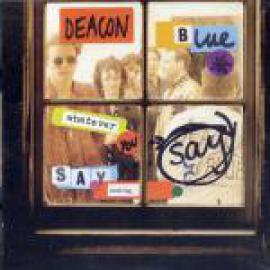 Whatever You Say, Say Nothing - Deacon Blue