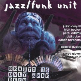 Beauty Is Only Knee Deep - Jazz/Funk Unit