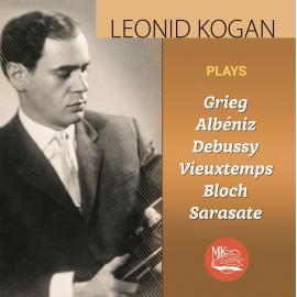 Leonid Kogan Plays Grieg, Albéniz, Debussy, Vieuxtemps, Bloch, Sarasate - Leonid Kogan