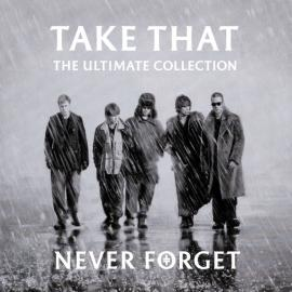 The Ultimate Collection - Never Forget - Take That