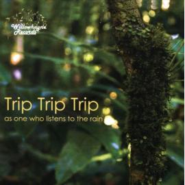 As One Who Listens To The Rain - Trip, Trip, Trip
