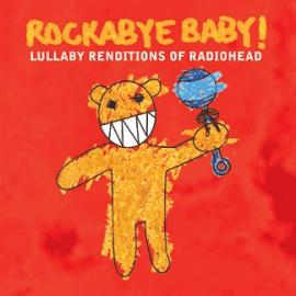 Rockabye Baby! Lullaby Renditions Of Radiohead - Michael Armstrong