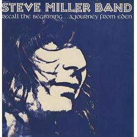 Recall The Beginning....A Journey From Eden - Steve Miller Band
