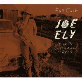 Full Circle: The Lubbock Tapes - Joe Ely