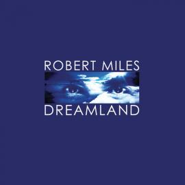 Dreamland - Robert Miles