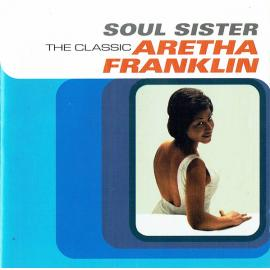 Soul Sister (The Classic Aretha Franklin) - Aretha Franklin