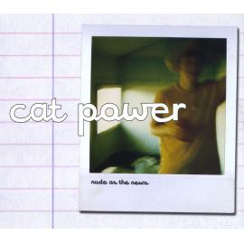 Nude As The News - Cat Power