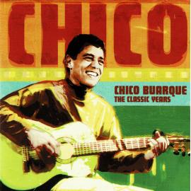 The Classic Years - Chico Buarque