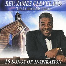 The Lord Is My Light - Rev. James Cleveland